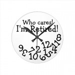 funny_retirement_clock_who_cares_im_retired_round_clock-rbb7189349cdd4546ab7da2f2200284ca_fup1s_8byvr_630